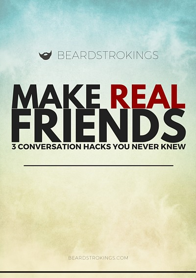 Make Real Friends: 3 Conversation Hacks You Never Knew